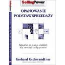 Gerhard Gschwandtner – Opanowanie podstaw sprzedaży. Wszystko, co musisz wiedzieć, aby zamknąć każdą sprzedaż